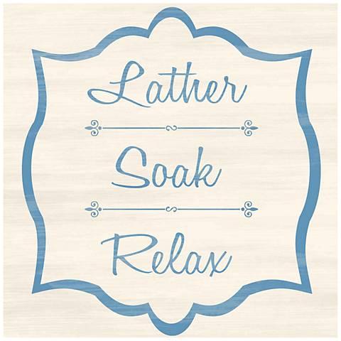 """Lather Soak Relax 10"""" High Silkscreened Wall Art"""