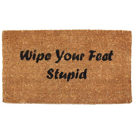 """Wipe Your Feet Stupid 1'6""""x2'6"""" Coir Door Mat"""